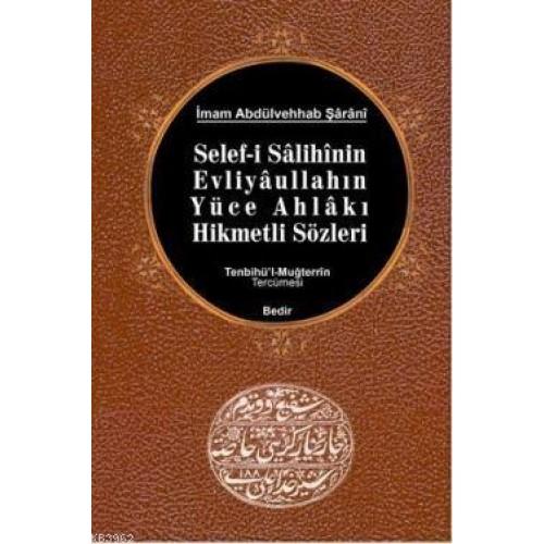 Selef-i Salihinin, Evliyaullahın Yüce Ahlakı Hikmetli Sözleri /Tenbihü'l-Muğterrin Tercümesi