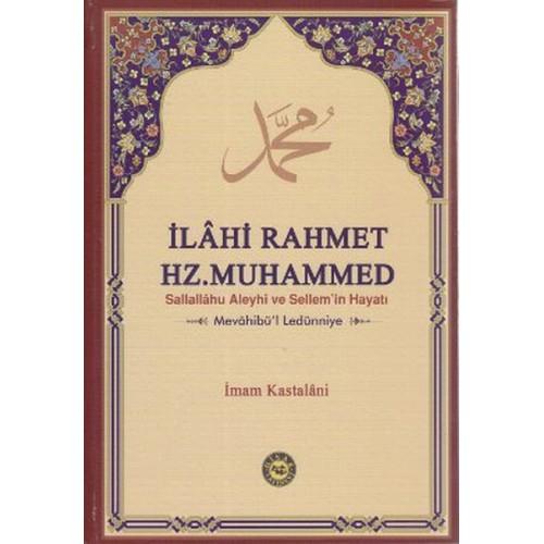 İlahi Rahmet Hz. Muhammed Sallallahu Aleyhi ve Sellem'in Hayatı (Mevahibü'l Ledünniye)